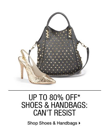 Up to 80% Off* Shoes & Handbags: Can't Resist