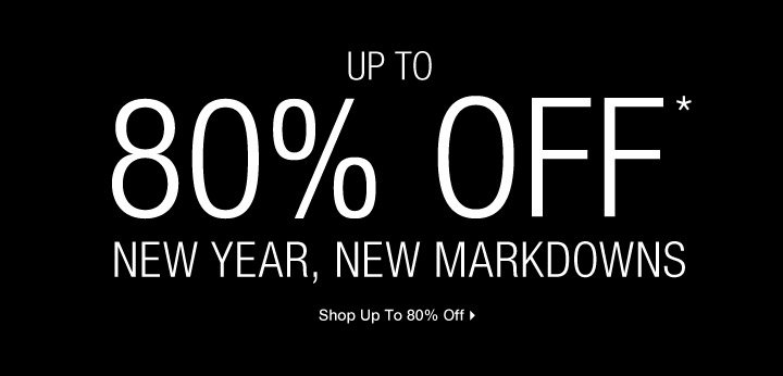 Up To 80% Off* New Year, New Markdowns