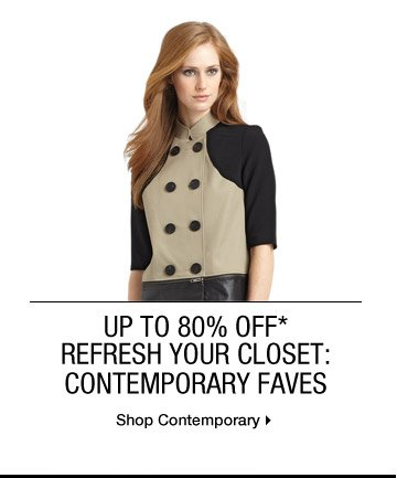 Up to 80% Off* Refresh Your Closet: Contemporary Faves