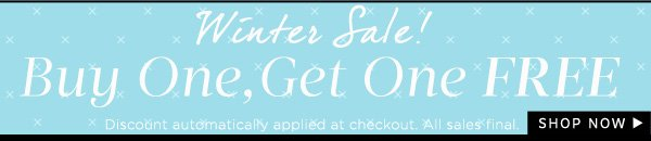 Winter Sale! Buy One, Get One Free!