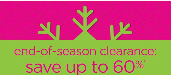 end-of-season clearance: save up to 60%*
