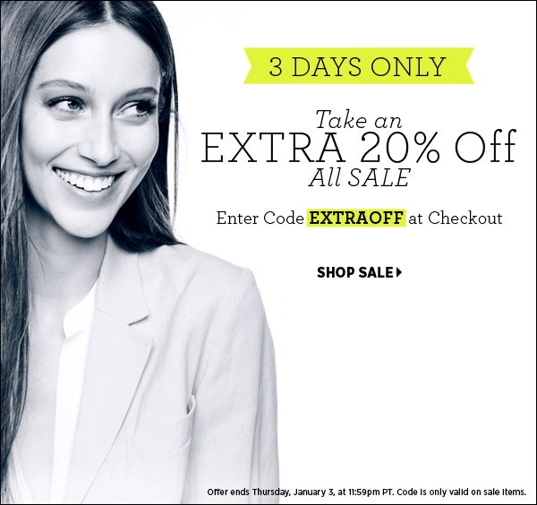 Sale is on sale! For 3 days you can take an extra 20% off sale, just enter code EXTRAOFF at checkout. (Offer ends Thursday, January 3, at 11:59pm PT. Code is only valid on sale items only.) Shop SALE and save an extra 20% >>
