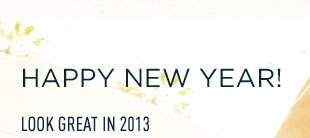 HAPPY NEW YEAR! LOOK GREAT IN 2013