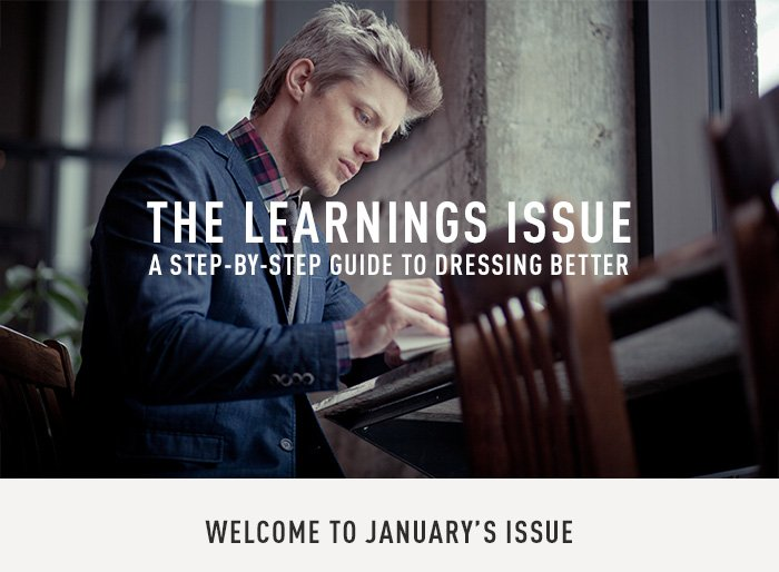 THE LEARNINGS ISSUE - A Step-By-Step Guide To Dressing Better