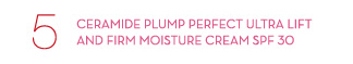 5. CERAMIDE PLUMP PERFECT ULTRA LIFT AND FIRM MOISTURE CREAM SPF 30