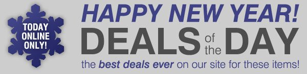 Happy New Year! The best deals ever on our site for these items!