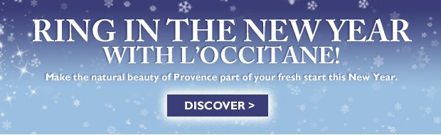 Ring in the new Year with L'OCCITANE! Make the Natural Beauty of Provence part of your fresh start this New Year.   Discover Provence >