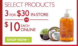 SELECT PRODUCTS - 3 for $30 IN-STORE - OR - $10 EACH ONLINE - Shop Now