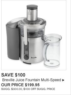 SAVE $100 - Breville Juice Fountain Multi-Speed - OUR PRICE $199.95 (SUGG. $300.00, $100 OFF SUGG. PRICE)