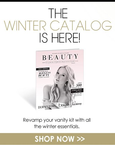 The Winter Catalog Is Here! Revamp your vanity kit with all the winter essentials. Shop Now>>