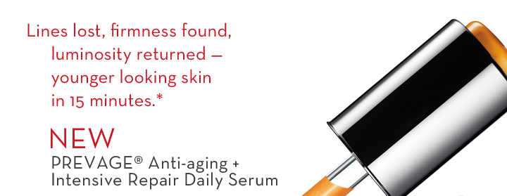 Lines lost, firmness found, luminosity returned - younger looking skin in 15 minutes.*  New PREVAGE® Anti-aging + Intensive Repair Daily Serum.