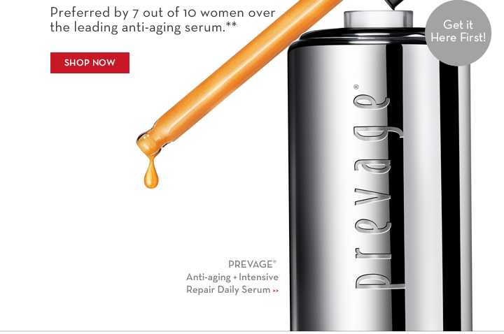 Preferred by 7 out of 10 women over the leading anti-aging serum.** Get it Here First! PREVAGE® Anti-aging + Intensive Repair Daily Serum. SHOP NOW.