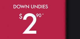 DOWN UNDIES $2.90*