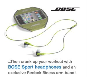 BOSE™ | … Then crank up your workout with Bose Sport headphones and an exclusive Reebok fitness arm band!