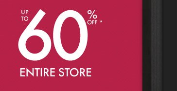 UP TO 60% 0FF* ENTIRE STORE