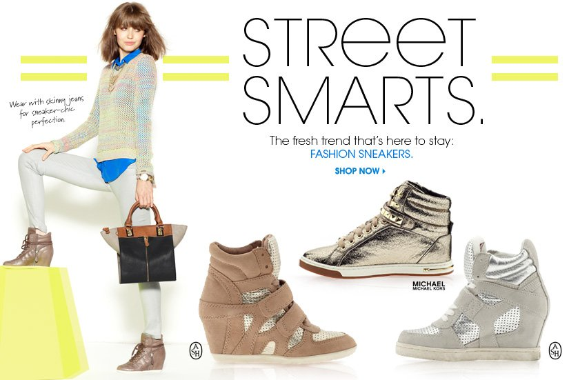 STREET SMARTS. FASHION SNEAKERS. SHOP NOW