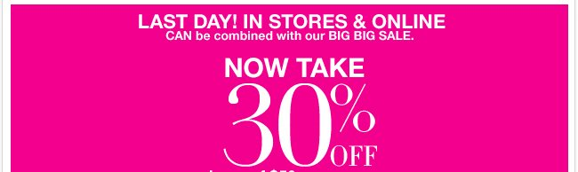 Last day to combine this In Store and Online coupon with our Big Big Sale!