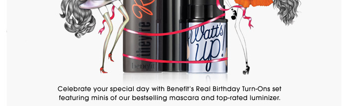 Celebrate your special day with Benefit's Real Birthday Turn-Ons set featuring minis of our bestselling mascara and top-rated luminizer.