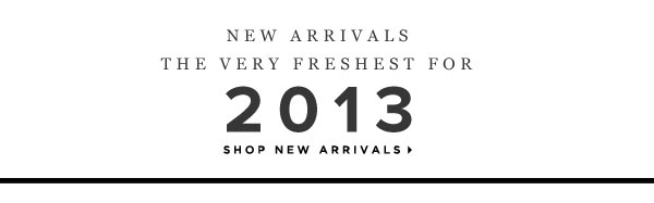 The Very Freshest for 2013 - Shop New Arrivals
