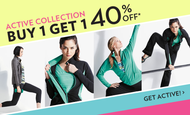 ACTIVE COLLECTION BUY ONE GET ONE 40% OFF!*