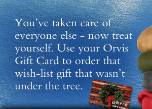 You've taken care of everyone else - now treat yourself. Use your Orvis Gift Card to order that wish-list gift that wasn't under the tree.