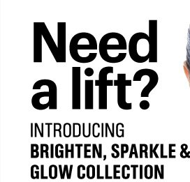 Need a lift? Introducing BRIGHTEN, SPARKLE & GLOW COLLECTION