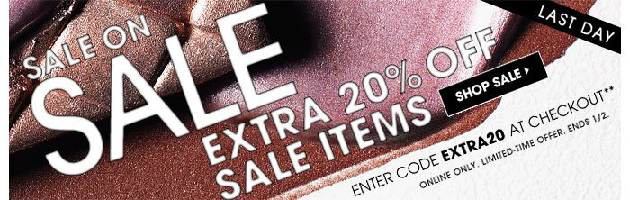 Last Day. Sale On Sale. Extra 20% off sale items. Enter code EXTRA20 at online checkout.** Online only. Limited-time offer. Ends 1/2.