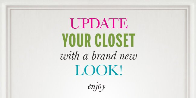 Update your closet with a brand new look! Enjoy