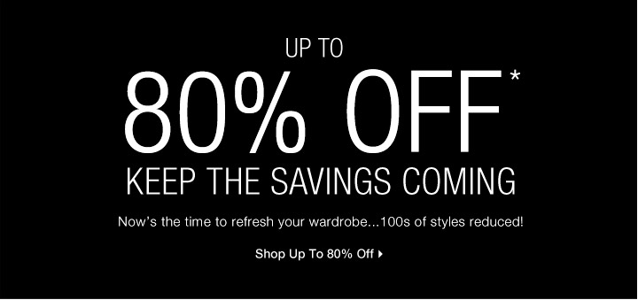 Up To 80% Off* Keep The Savings Coming