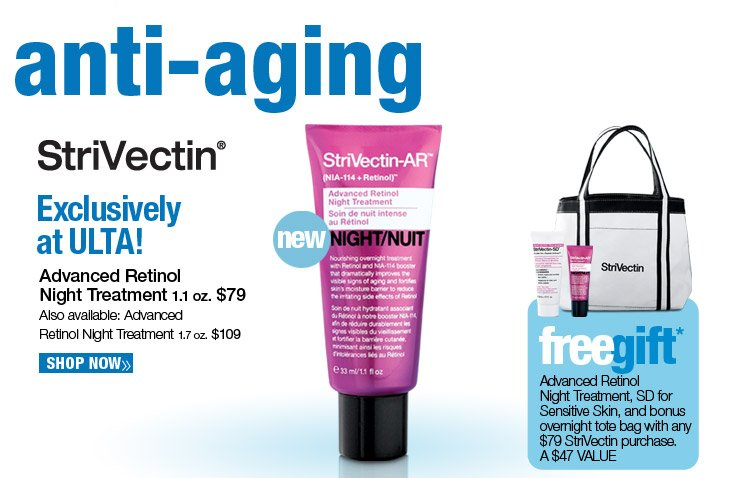 Exclusively at ULTA! StriVectin Advanced Retinol Night Treatment, 1.1 oz., $79. Shop Now. Free Advanced Retinol Night Treatment, SD for Sensative Skin, and bonus overnight tote bag with any $79 StriVectin purchase. A $47 Value.