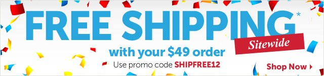 Free Shipping sitewide with your $49 order use promo code SHIPFREE12 - Shop Now