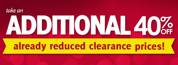 Take an additional 40% off already reduced clearance prices!