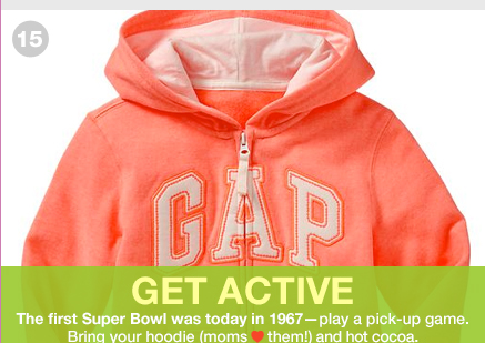 GET ACTIVE | The first Super Bowl was today in 1967 - play a pick-up game. Bring your hoodie (moms LOVE them!) and hot cocoa.