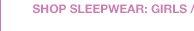 SHOP SLEEPWEAR: GIRLS