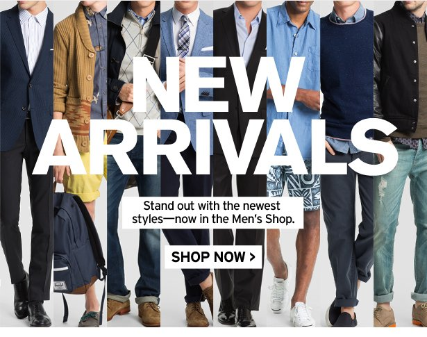 NEW ARRIVALS - Stand out with the newest styles—now in the Men's Shop. SHOP NOW