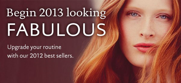 Begin 2013 looking fabulous: Upgrade your routine with our 2012 best sellers.