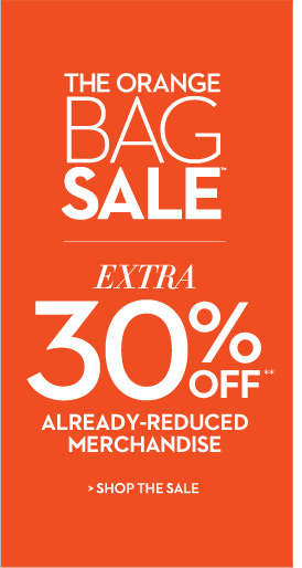 The Orange Bag Sale™ EXTRA 30% OFF** Already-Reduced Merchandise  SHOP THE SALE