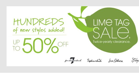 HUNDREDS of new styles added! UP TO 50% OFF LIME TAG SALE. Twice-yearly clearance.