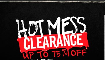 HOT MESS CLEARANCE - UP TO 75% OFF ORIGINAL PRICE