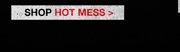 SHOP HOT MESS>