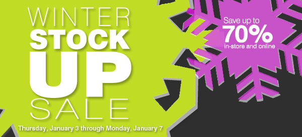 Save up to 70% in-store and online - Winter Stock Up Sale Thursday, January 3 through Monday, January 7. Unbeatable prices and fantastic selection!