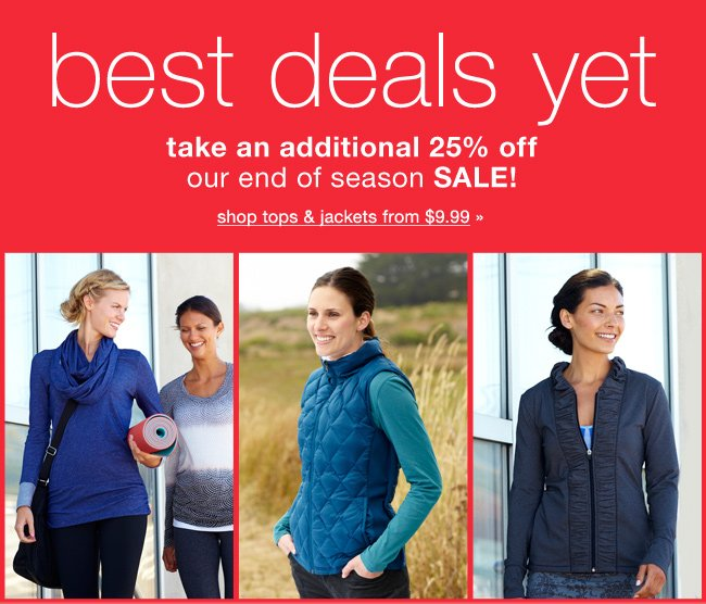 Best deals yet. Take an additional 25% off our end of season sale! Shop tops & jackets from $9.99
