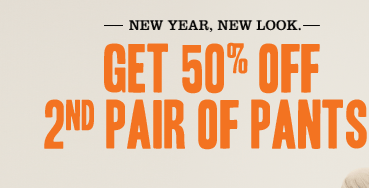 NEW YEAR, NEW LOOK. GET 50% OFF 2ND PAIR OF PAINTS