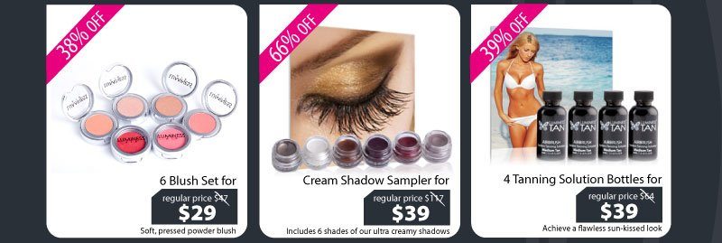 Purchase our 6 Blush Set for $29, Cream Shadow Sampler for $39, or our 4 Tanning Solution Bottles for $39.