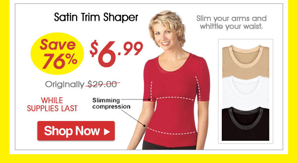 Satin Trim Shaper - Save 76% - Now Only $6.99 Limited Time Offer
