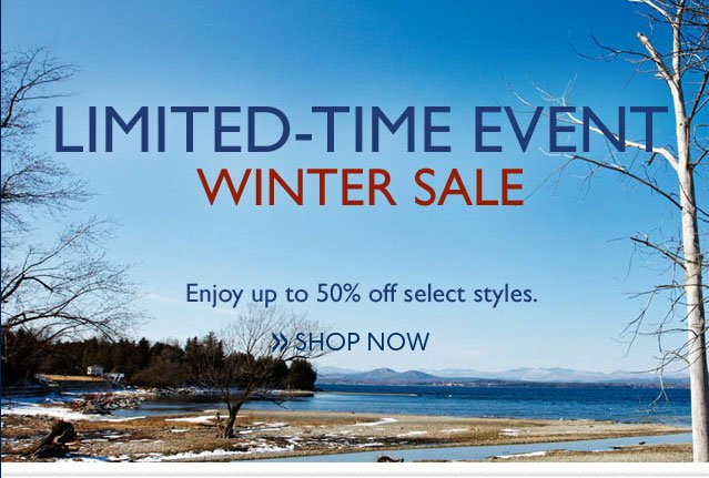 Limited-Time Event Winter Sale Enjoy up to 50% off select styles. Shop Now