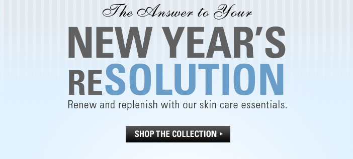 The Answer to Your New Year's ReSolution: Renew and replenish with our skin care essentials. Click to shop the collection.