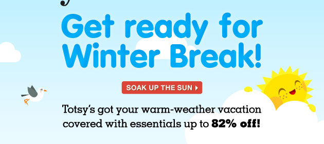 Get ready for Winter Break! Totsy's got your vacation covered with warm-weather vacation covered with essentials up to 82% off!