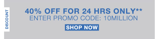 40% Off for 24 Hrs Only** Enter promo cocd 10MILLION. Shop Now.