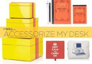 I Will... Accessorize my Desk